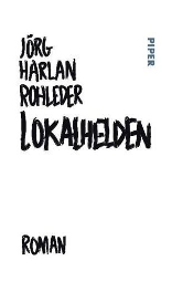"Jörg Harlan Rohleder: ""Lokalhelden"", Buchcover"