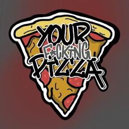 Your fucking Pizza