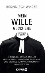 """Bernd Schwarze: """"Mein Wille geschehe"""""""